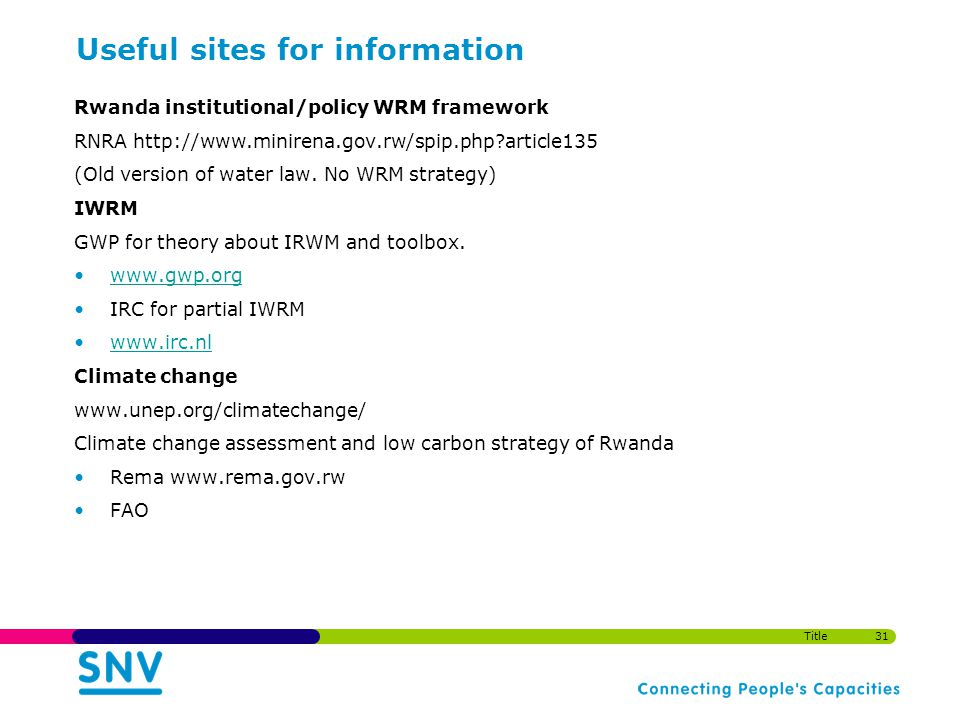 Useful sites for information Rwanda institutional/policy WRM framework RNRA http://www.minirena.gov.rw/spip.php article135 (Old version of water law.