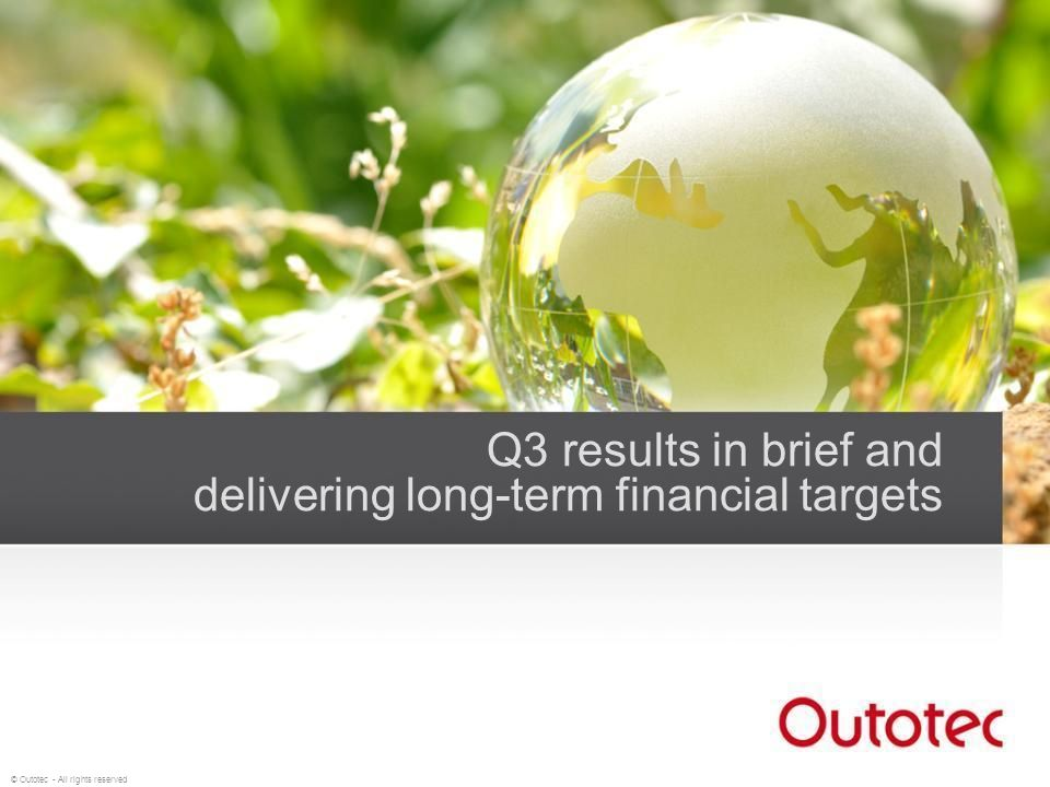 © Outotec - All rights reserved Q3 results in brief and delivering long-term financial targets