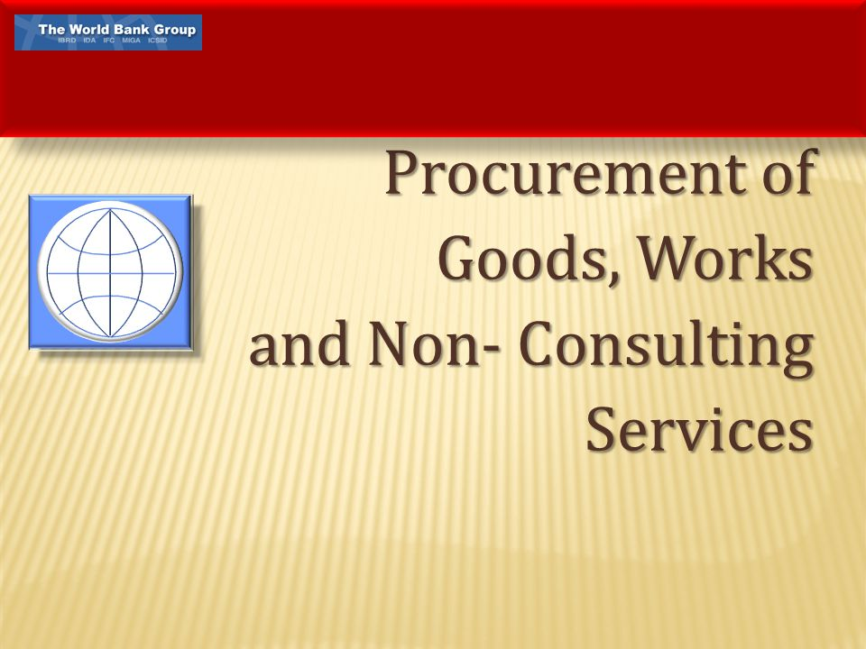 Procurement of Goods, Works and Non- Consulting Services Procurement of Goods, Works and Non- Consulting Services