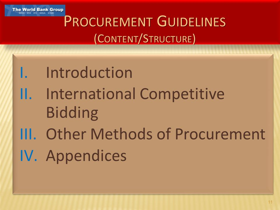 11 I.Introduction II.International Competitive Bidding III.Other Methods of Procurement IV.Appendices I.Introduction II.International Competitive Bidd