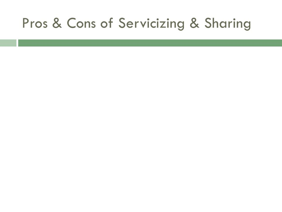 Pros & Cons of Servicizing & Sharing