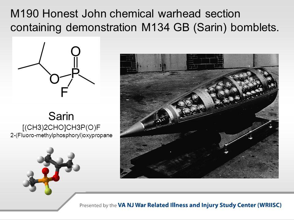 M190 Honest John chemical warhead section containing demonstration M134 GB (Sarin) bomblets. Sarin [(CH3)2CHO]CH3P(O)F 2-(Fluoro-methylphosphoryl)oxyp