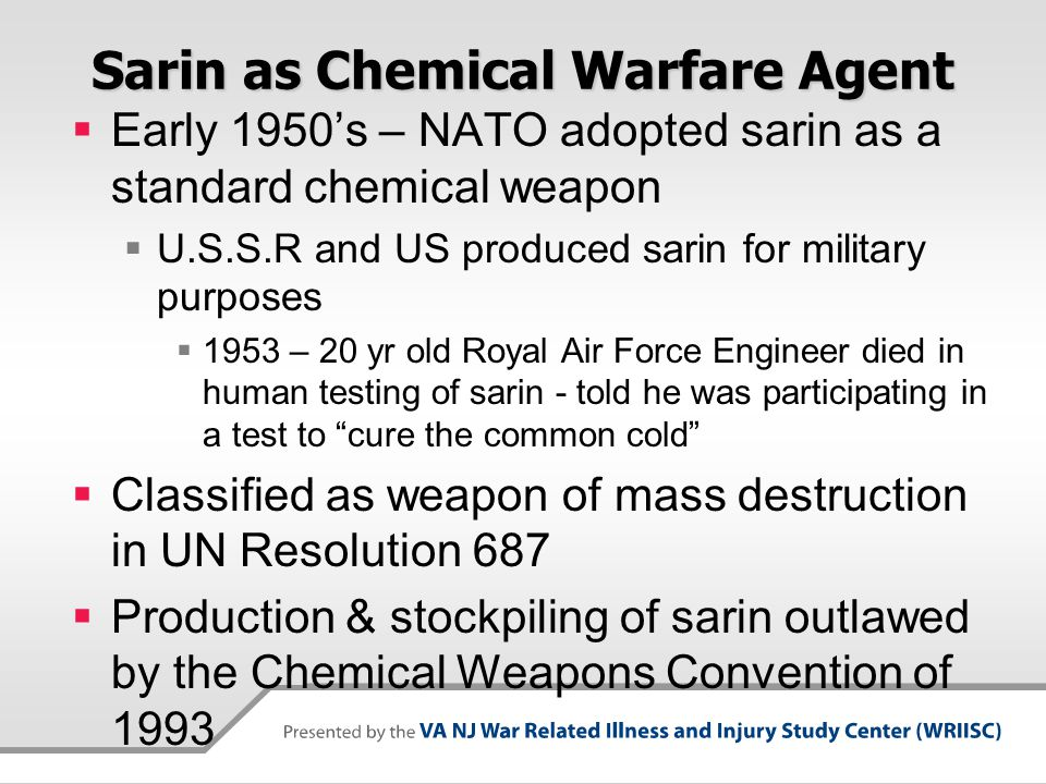 Sarin as Chemical Warfare Agent Early 1950s – NATO adopted sarin as a standard chemical weapon U.S.S.R and US produced sarin for military purposes 195