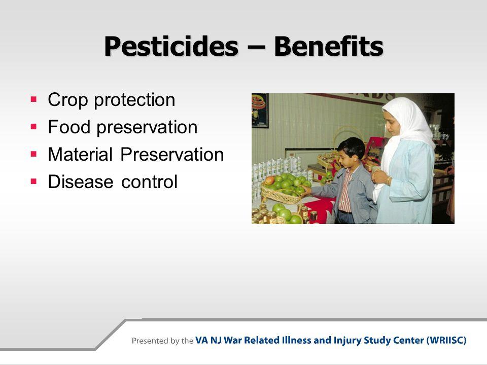 Pesticides – Benefits Crop protection Food preservation Material Preservation Disease control