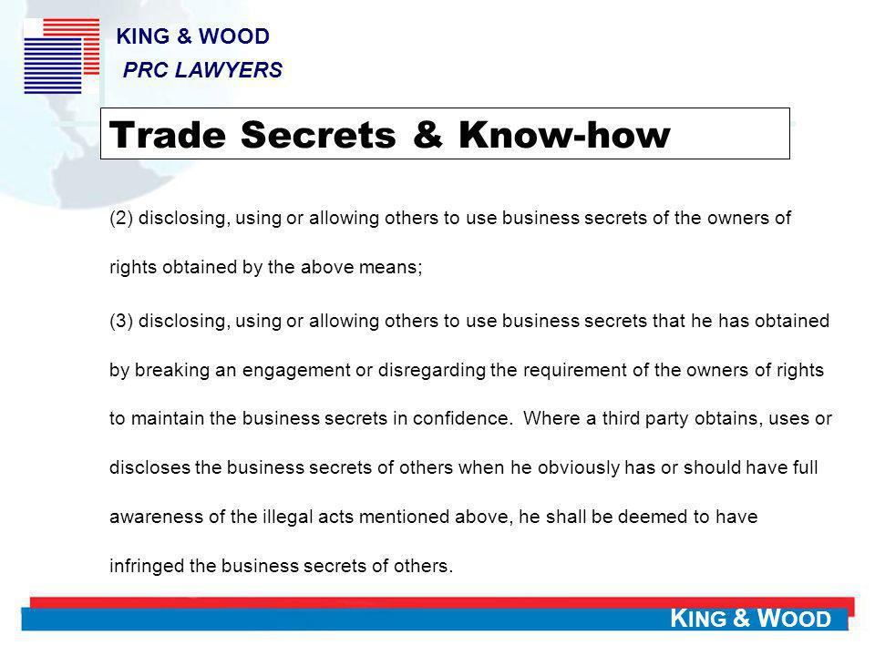 K ING & W OOD Trade Secrets & Know-how (2) disclosing, using or allowing others to use business secrets of the owners of rights obtained by the above
