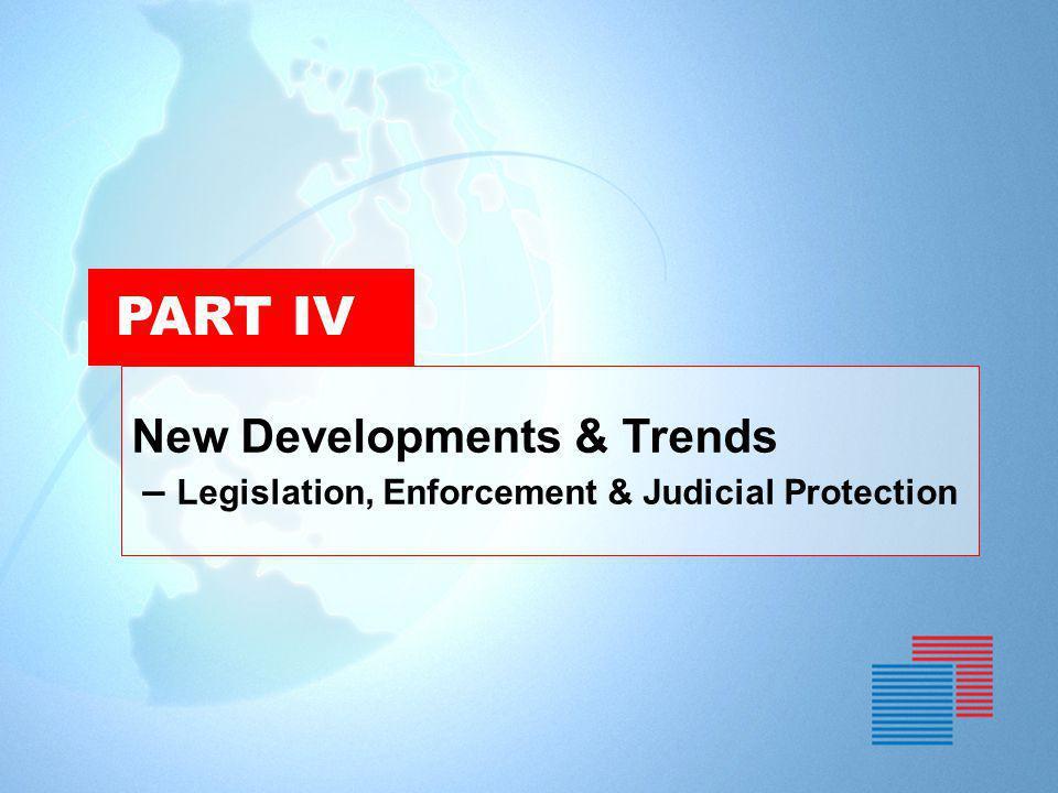 K ING & W OOD PART IV New Developments & Trends – Legislation, Enforcement & Judicial Protection