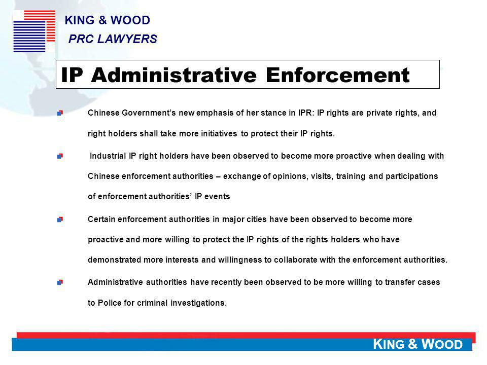 K ING & W OOD IP Administrative Enforcement Chinese Governments new emphasis of her stance in IPR: IP rights are private rights, and right holders sha