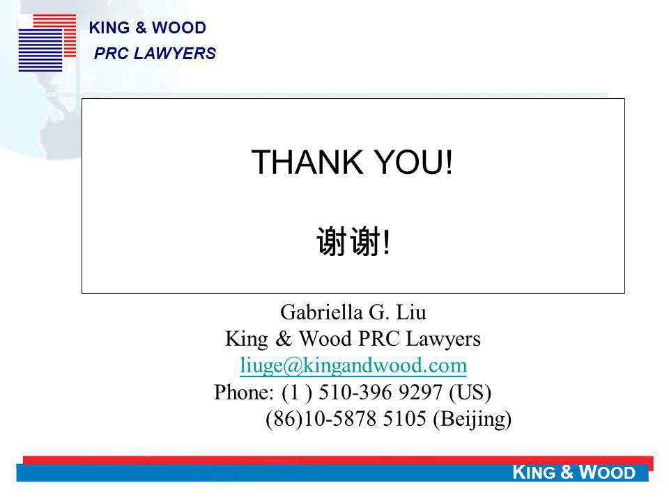 K ING & W OOD THANK YOU! ! Gabriella G. Liu King & Wood PRC Lawyers liuge@kingandwood.com Phone: (1 ) 510-396 9297 (US) (86)10-5878 5105 (Beijing) liu