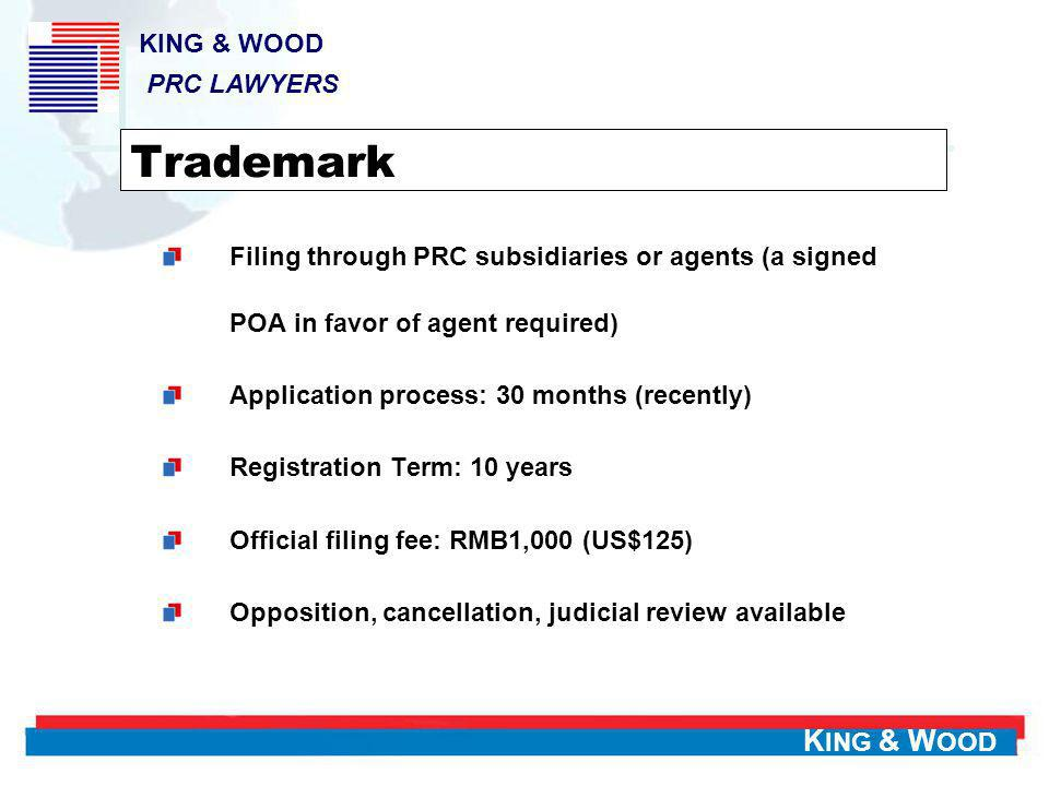 K ING & W OOD Administrative Enforcement Authorities Cons -Different enforcement levels at different levels of authorities -Certain local protectionism unavoidable -No Compensation available (unless mediated or settled) -Weak for copyright and patent enforcement
