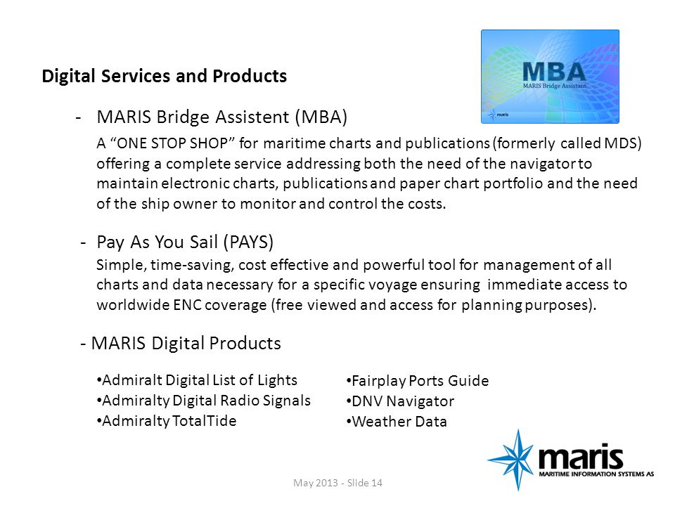 Digital Services and Products -MARIS Bridge Assistent (MBA) A ONE STOP SHOP for maritime charts and publications (formerly called MDS) offering a comp