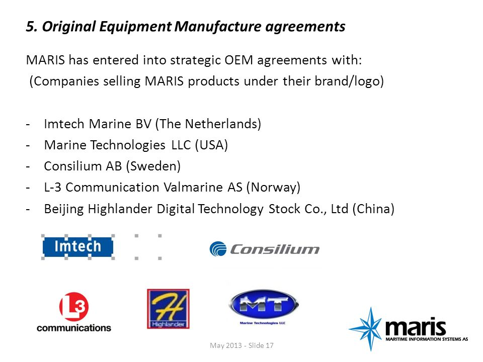 5. Original Equipment Manufacture agreements MARIS has entered into strategic OEM agreements with: (Companies selling MARIS products under their brand