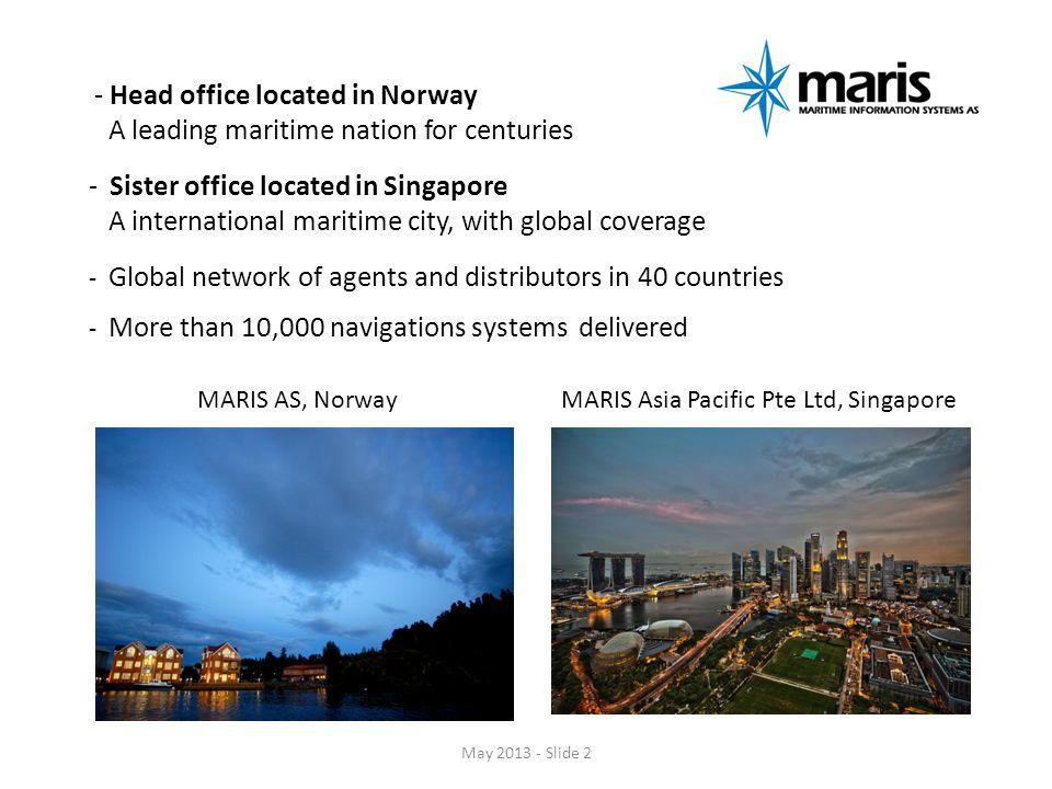 Maritime Information System AS (MARIS) Danholmen 25, N-3128 Nøtterøy, Norway Tel: +47 9747 2000 Fax: +47 9776 9011 sales@maris.no www.maris.no MARIS Asia Pacific Pte.
