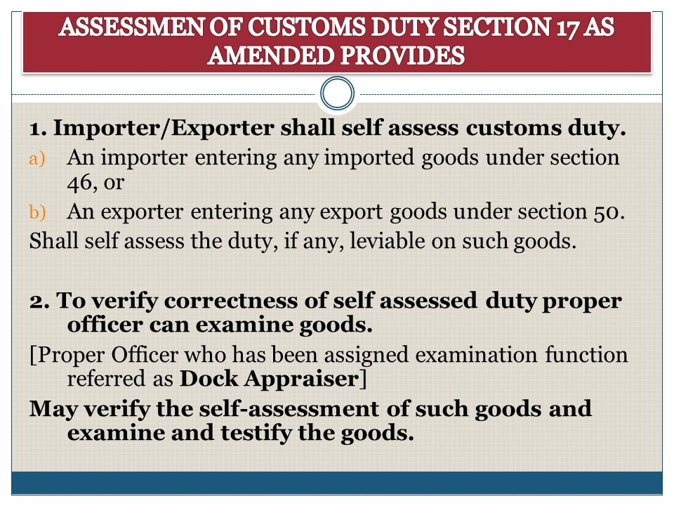 1. Importer/Exporter shall self assess customs duty. a) An importer entering any imported goods under section 46, or b) An exporter entering any expor