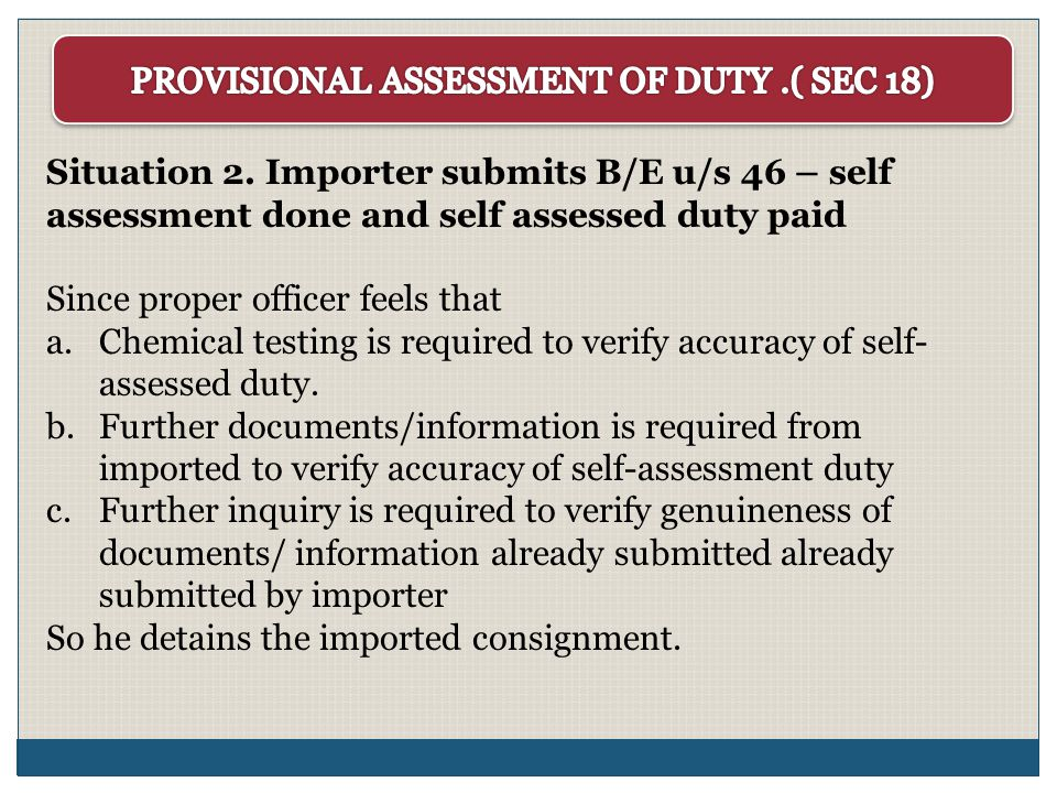 Situation 2. Importer submits B/E u/s 46 – self assessment done and self assessed duty paid Since proper officer feels that a.Chemical testing is requ