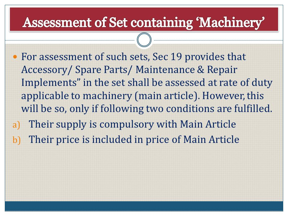 For assessment of such sets, Sec 19 provides that Accessory/ Spare Parts/ Maintenance & Repair Implements in the set shall be assessed at rate of duty