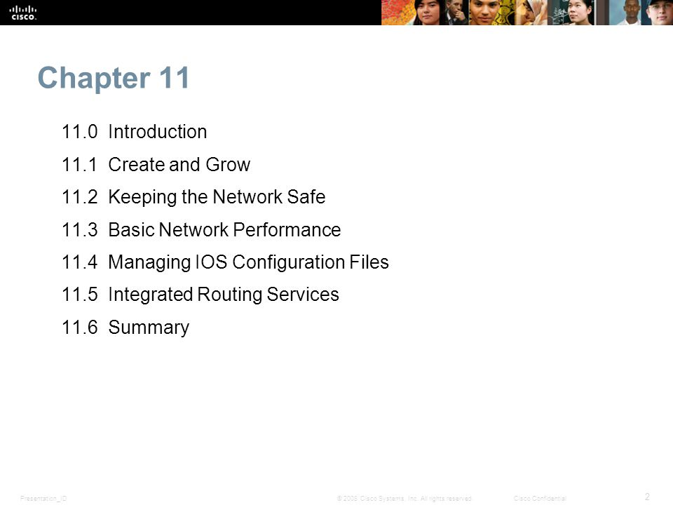 Presentation_ID 2 © 2008 Cisco Systems, Inc. All rights reserved.Cisco Confidential Chapter 11 11.0 Introduction 11.1 Create and Grow 11.2 Keeping the