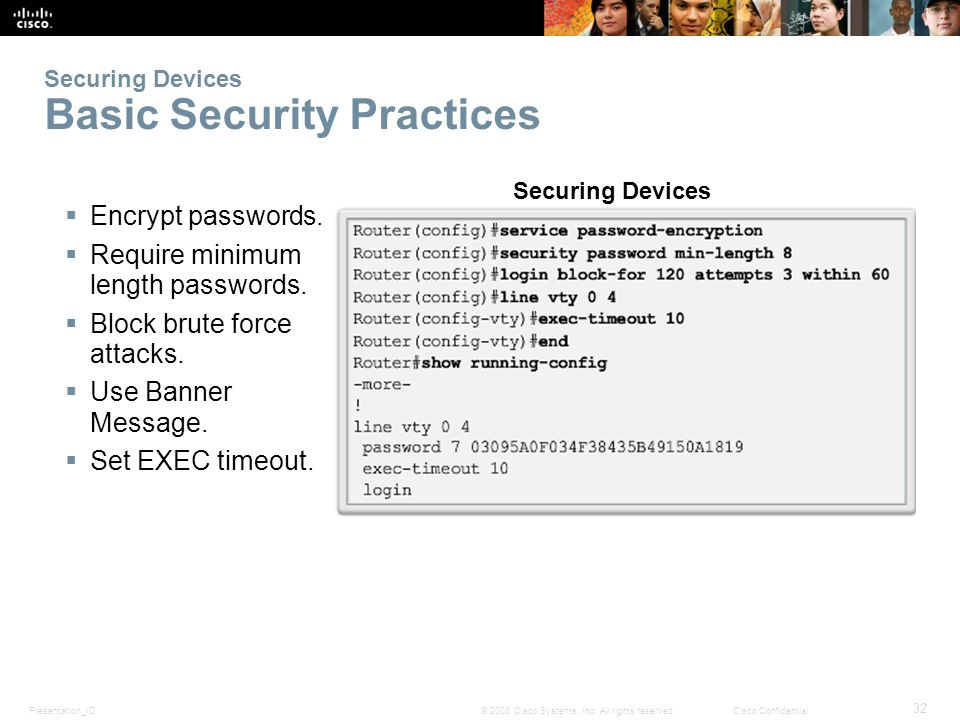 Presentation_ID 32 © 2008 Cisco Systems, Inc. All rights reserved.Cisco Confidential Securing Devices Basic Security Practices Encrypt passwords. Requ
