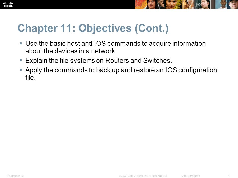 Presentation_ID 4 © 2008 Cisco Systems, Inc. All rights reserved.Cisco Confidential Chapter 11: Objectives (Cont.) Use the basic host and IOS commands