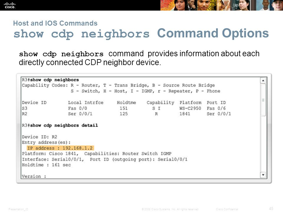 Presentation_ID 45 © 2008 Cisco Systems, Inc. All rights reserved.Cisco Confidential Host and IOS Commands show cdp neighbors Command Options show cdp