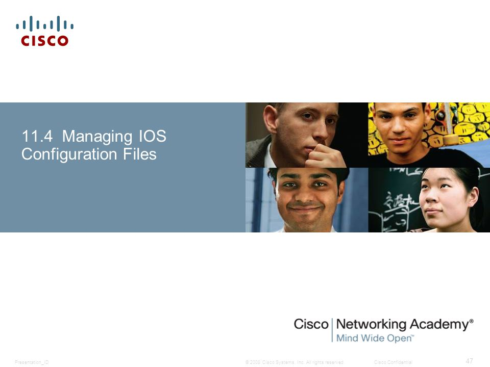 © 2008 Cisco Systems, Inc. All rights reserved.Cisco ConfidentialPresentation_ID 47 11.4 Managing IOS Configuration Files