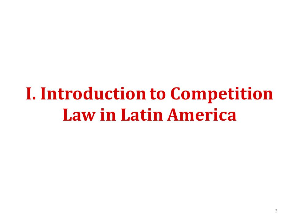 I. Introduction to Competition Law in Latin America 3