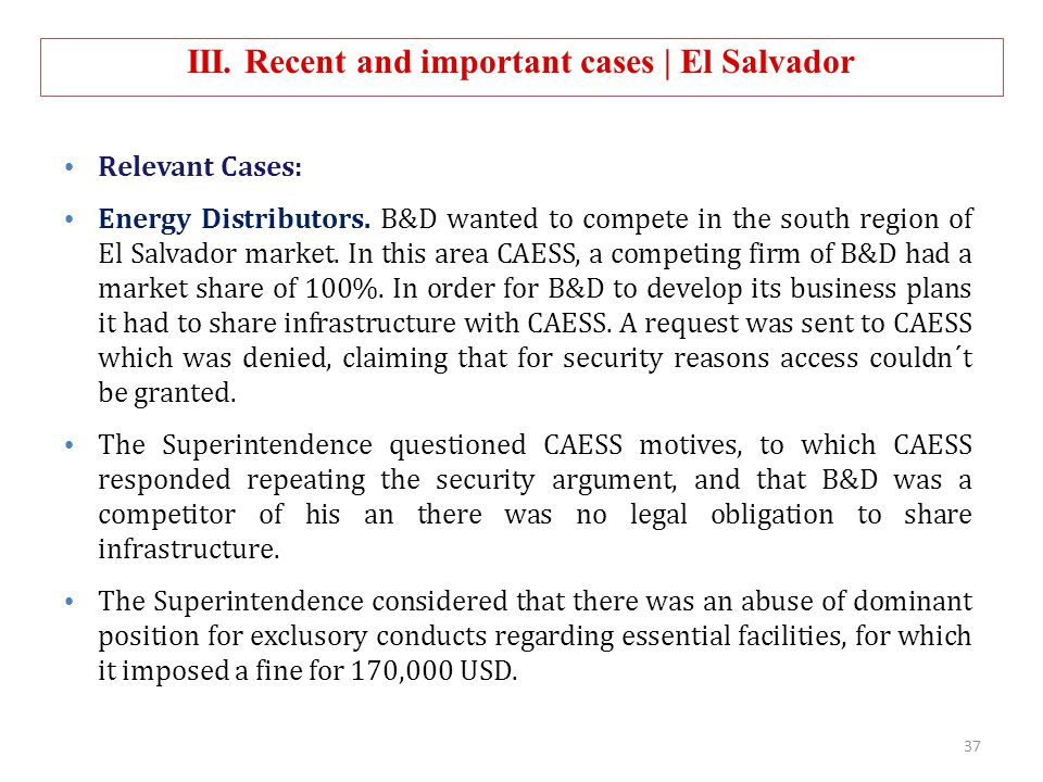 III. Recent and important cases | El Salvador Relevant Cases: Energy Distributors. B&D wanted to compete in the south region of El Salvador market. In
