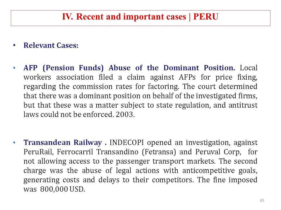 IV. Recent and important cases | PERU Relevant Cases: AFP (Pension Funds) Abuse of the Dominant Position. Local workers association filed a claim agai