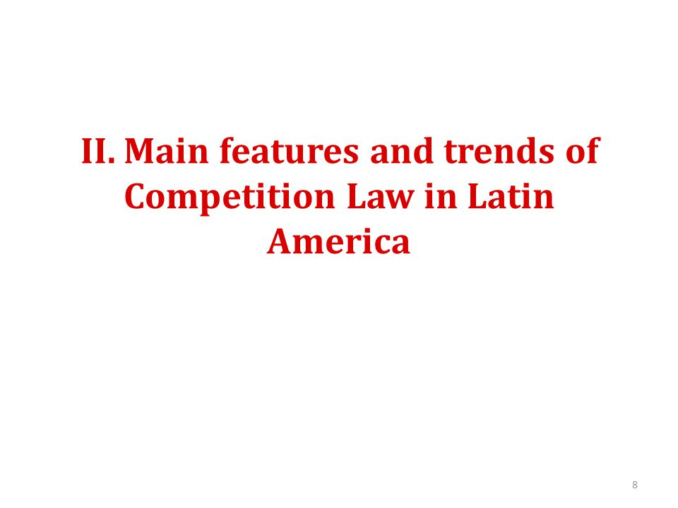 II. Main features and trends of Competition Law in Latin America 8