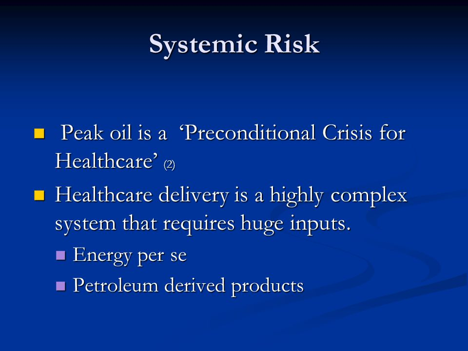 Peak oil is a Preconditional Crisis for Healthcare (2) Peak oil is a Preconditional Crisis for Healthcare (2) Healthcare delivery is a highly complex