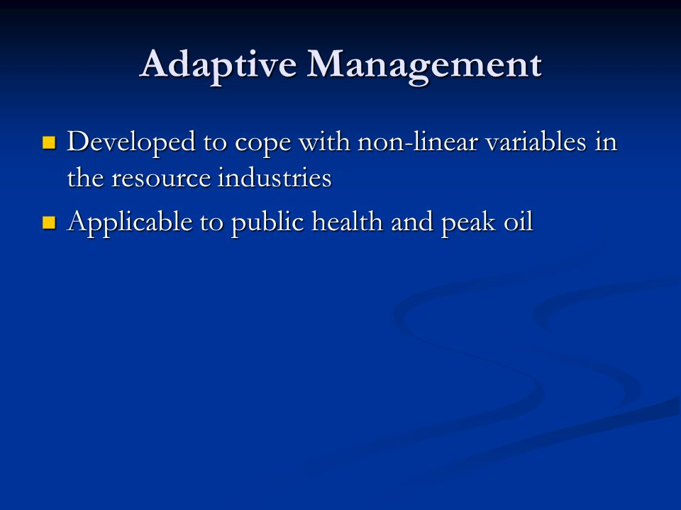 Adaptive Management Developed to cope with non-linear variables in the resource industries Developed to cope with non-linear variables in the resource