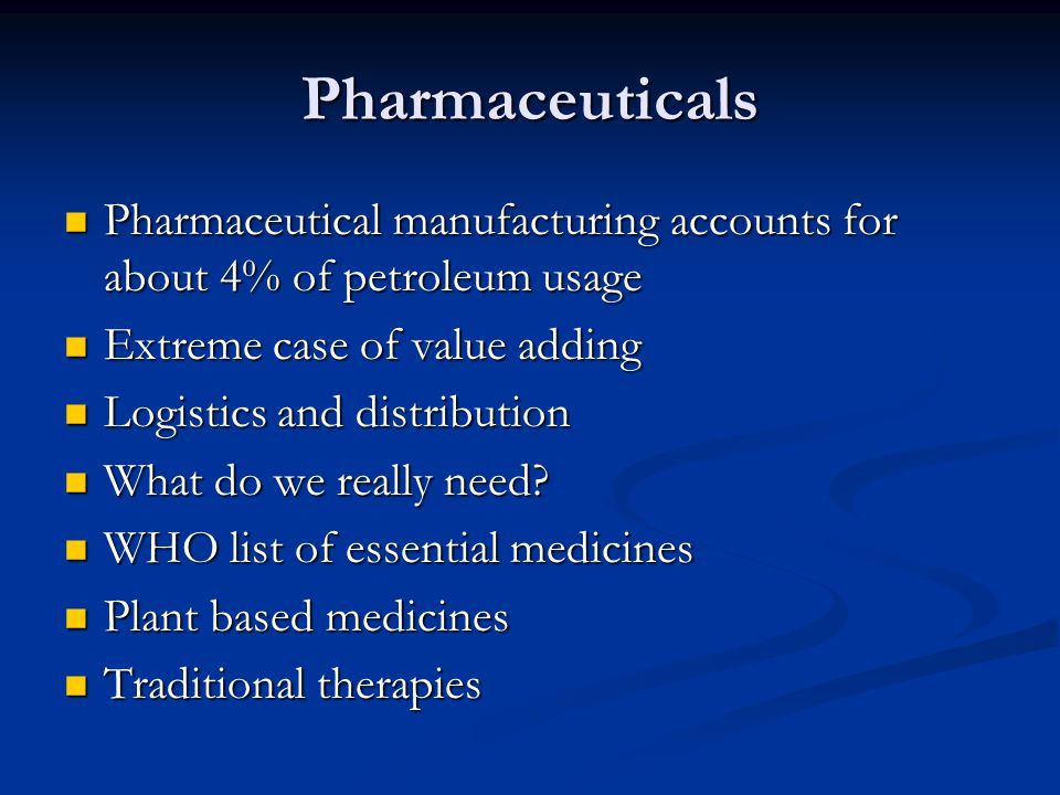 Pharmaceuticals Pharmaceutical manufacturing accounts for about 4% of petroleum usage Pharmaceutical manufacturing accounts for about 4% of petroleum