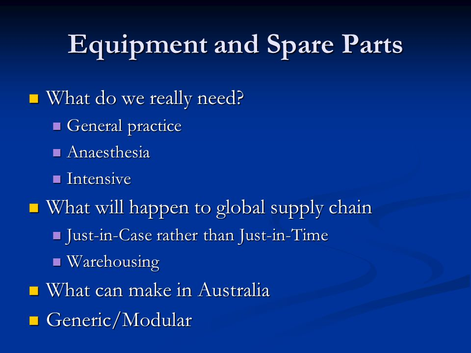 Equipment and Spare Parts What do we really need? What do we really need? General practice General practice Anaesthesia Anaesthesia Intensive Intensiv