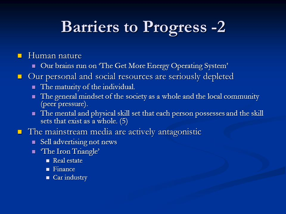 Barriers to Progress -2 Human nature Human nature Our brains run on The Get More Energy Operating System Our brains run on The Get More Energy Operati