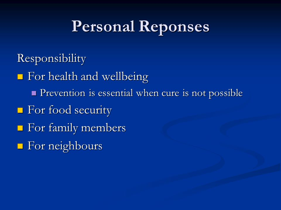 Personal Reponses Responsibility For health and wellbeing For health and wellbeing Prevention is essential when cure is not possible Prevention is ess