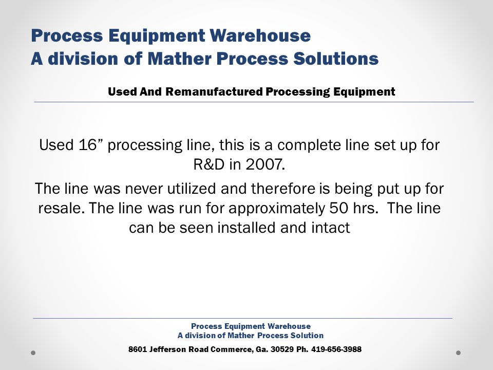 Used 16 processing line, this is a complete line set up for R&D in 2007. The line was never utilized and therefore is being put up for resale. The lin