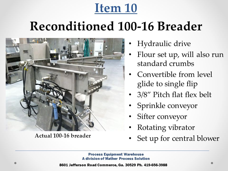 Item 10 Reconditioned 100-16 Breader Hydraulic drive Flour set up, will also run standard crumbs Convertible from level glide to single flip 3/8 Pitch