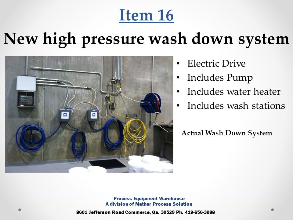 Item 16 New high pressure wash down system Electric Drive Includes Pump Includes water heater Includes wash stations 8601 Jefferson Road Commerce, Ga.