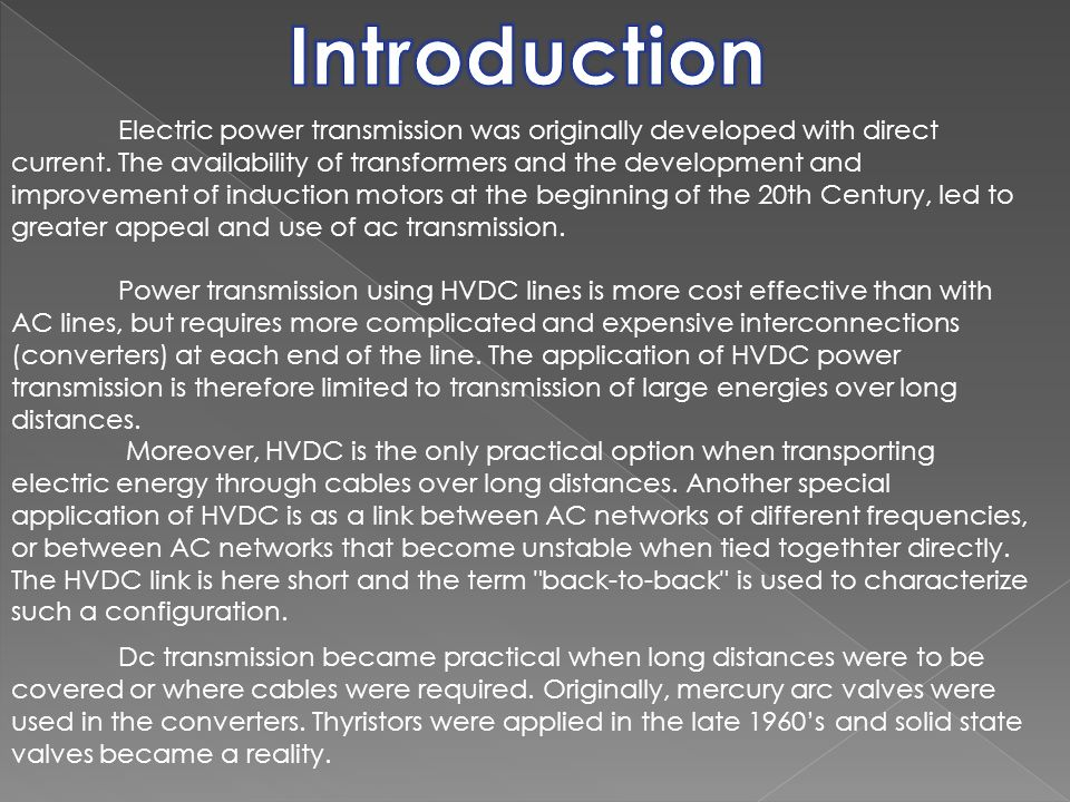 The fundamental process that occurs in an HVDC system is the conversion of electrical current from AC to DC (rectifier) at the transmitting end, and from DC to AC (inverter) at the receiving end.