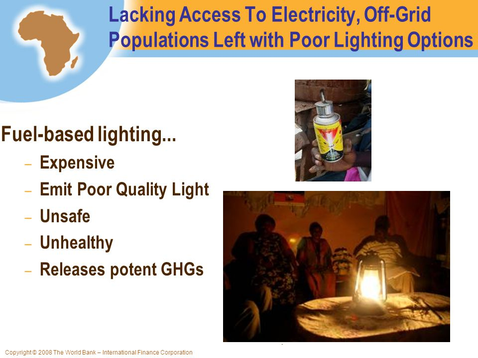 5 Lacking Access To Electricity, Off-Grid Populations Left with Poor Lighting Options Fuel-based lighting...