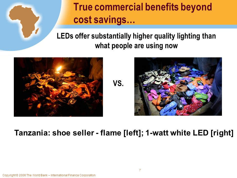Copyright © 2008 The World Bank – International Finance Corporation 7 True commercial benefits beyond cost savings… Tanzania: shoe seller - flame [lef