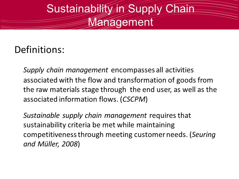 Sustainability in Supply Chain Management Definitions: Supply chain management encompasses all activities associated with the flow and transformation of goods from the raw materials stage through the end user, as well as the associated information flows.