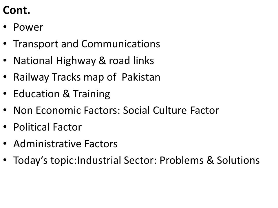 Cont. Power Transport and Communications National Highway & road links Railway Tracks map of Pakistan Education & Training Non Economic Factors: Socia