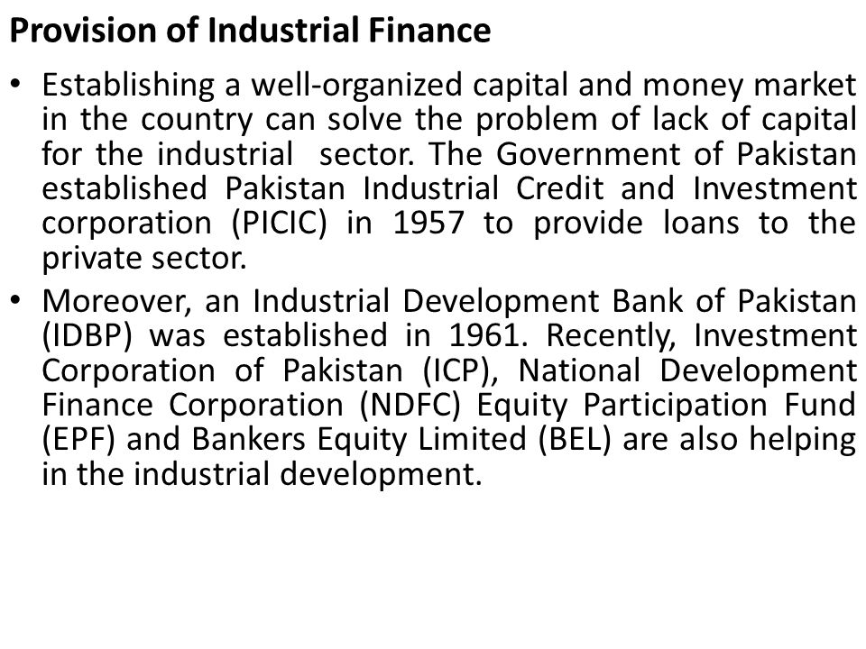 Provision of Industrial Finance Establishing a well-organized capital and money market in the country can solve the problem of lack of capital for the