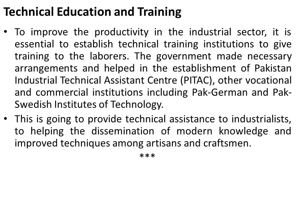 Technical Education and Training To improve the productivity in the industrial sector, it is essential to establish technical training institutions to