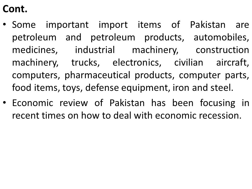 Cont. Some important import items of Pakistan are petroleum and petroleum products, automobiles, medicines, industrial machinery, construction machine