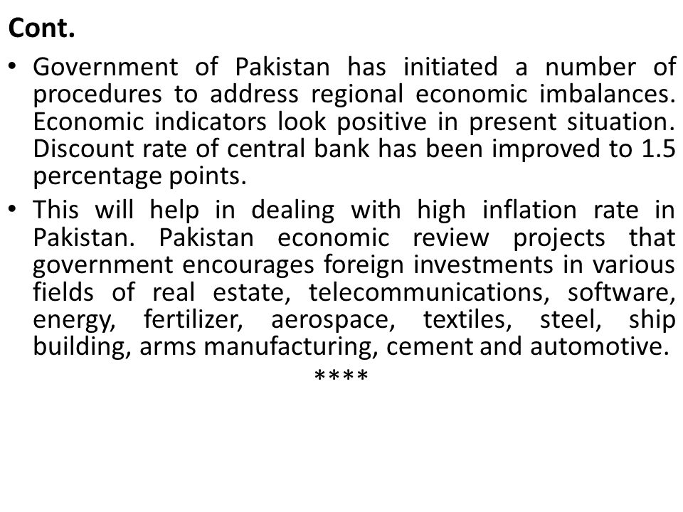 Cont. Government of Pakistan has initiated a number of procedures to address regional economic imbalances. Economic indicators look positive in presen