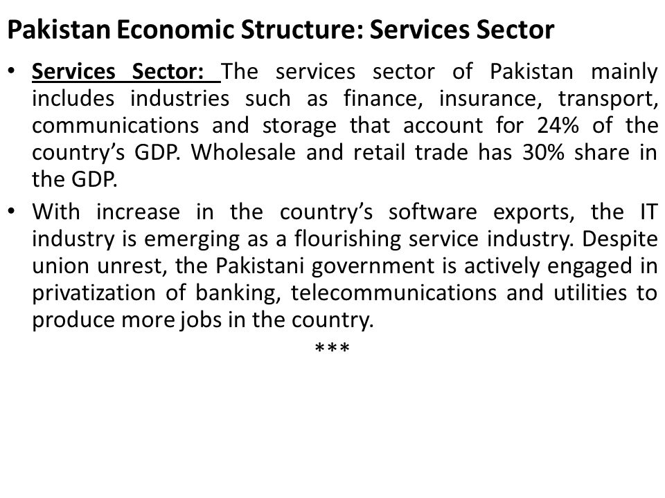 Pakistan Economic Structure: Services Sector Services Sector: The services sector of Pakistan mainly includes industries such as finance, insurance, t