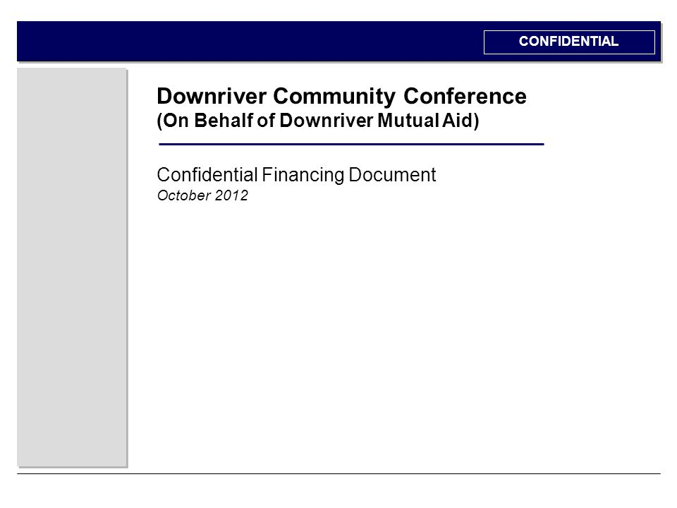 0 Downriver Community Conference (On Behalf of Downriver Mutual Aid) Confidential Financing Document October 2012 CONFIDENTIAL