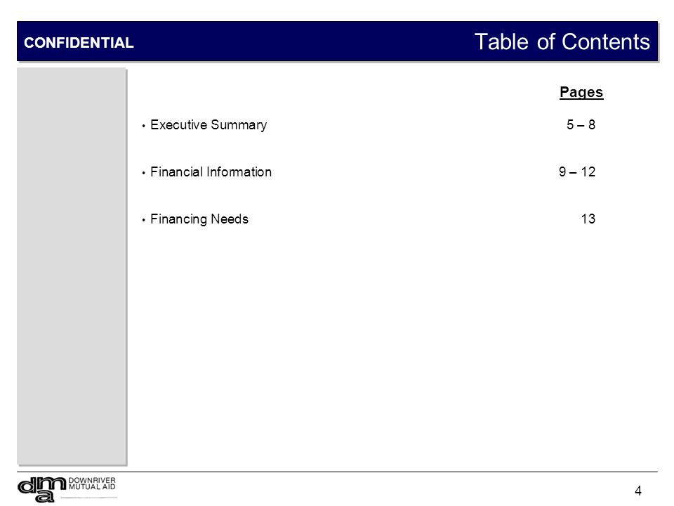 4 Table of Contents CONFIDENTIAL Executive Summary5 – 8 Financial Information9 – 12 Financing Needs13 Pages