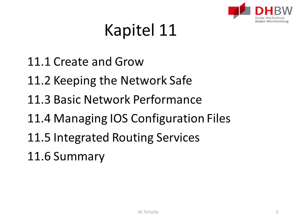 Kapitel 11 11.1 Create and Grow 11.2 Keeping the Network Safe 11.3 Basic Network Performance 11.4 Managing IOS Configuration Files 11.5 Integrated Rou